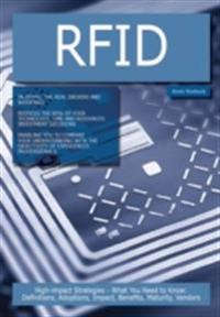 RFID: High-impact Strategies - What You Need to Know: Definitions, Adoptions, Impact, Benefits, Maturity, Vendors