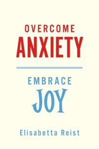 Overcome Anxiety - Embrace Joy