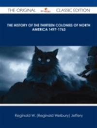 History of the Thirteen Colonies of North America 1497-1763 - The Original Classic Edition