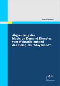 Abgrenzung des Music on Demand Dienstes vom Webradio anhand des Beispiels &quote;StayTuned&quote;