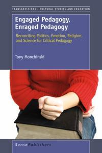 Engaged Pedagogy, Enraged Pedagogy: Reconciling Politics, Emotion, Religion, and Science for Critical Pedagogy