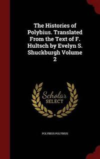 The Histories of Polybius. Translated from the Text of F. Hultsch by Evelyn S. Shuckburgh Volume 2