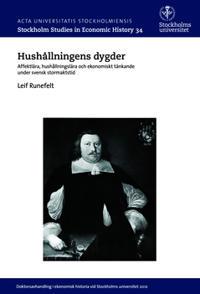 Hushållningens dygder : affektlära, hushållningslära och ekonomiskt tänkande under svensk stormaktstid
