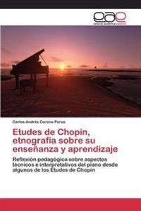 Etudes de Chopin, Etnografia Sobre Su Ensenanza y Aprendizaje