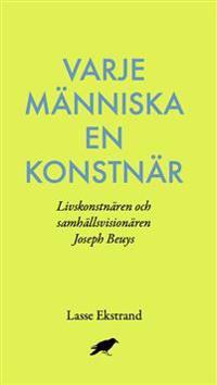 Varje människa en konstnär : Livskonstnären och samhällsvisionären Joseph B