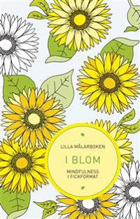 Lilla målarboken : I blom - Mindfulness i fickformat