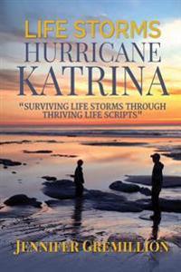 Life Storms Hurricane Katrina... Surviving Life Storms Through Thriving Life Scripts