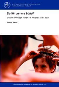 Bio för barnens bästa? : svensk barnfilm som fostran och fritidsnöje under 60 år