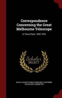 Correspondence Concerning the Great Melbourne Telescope