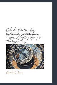 Code Du Th Atre: Lois, R Glements, Jurisprudence, Usages. Avant-Propos Par Henry Celliez