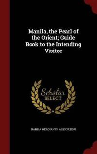 Manila, the Pearl of the Orient; Guide Book to the Intending Visitor