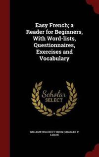 Easy French; A Reader for Beginners, with Word-Lists, Questionnaires, Exercises and Vocabulary