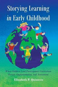 Storying Learning in Early Childhood: When Children Lead Participatory Curriculum Design, Implementation, and Assessment