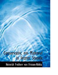 Conservativ; Ein Mahnruf in Letzter Stunde