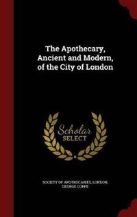 The Apothecary, Ancient and Modern, of the City of London