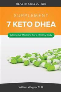 The 7 Keto DHEA Supplement: Alternative Medicine for a Healthy Body