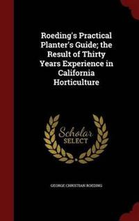 Roeding's Practical Planter's Guide; The Result of Thirty Years Experience in California Horticulture