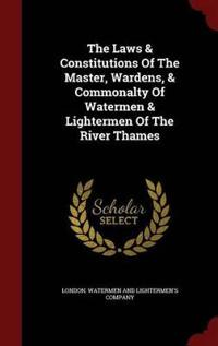 The Laws & Constitutions of the Master, Wardens, & Commonalty of Watermen & Lightermen of the River Thames