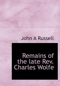 Remains of the Late REV. Charles Wolfe