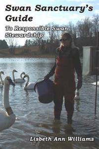 Swan Sanctuary's Guide: To Responsible Swan Stewardship