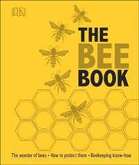 Bee book - discover the wonder of bees and how to protect them for generati