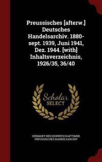 Preussisches [Afterw.] Deutsches Handelsarchiv. 1880-Sept. 1939, Juni 1941, Dez. 1944. [With] Inhaltsverzeichnis, 1926/35, 36/40