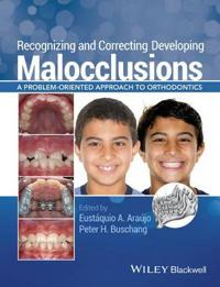 Recognizing and Correcting Developing Malocclusions: A Problem-Oriented Approaches to Orthodontics