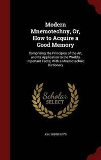 Modern Mnemotechny, Or, How to Acquire a Good Memory