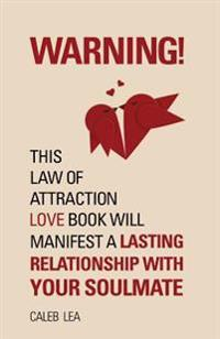 Warning! This Law of Attraction Love Book Will Manifest a Lasting Relationship with Your Soulmate