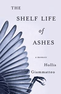 The Shelf Life of Ashes: A Memoir