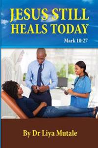 Jesus Still Heals Today: Mark 10:27