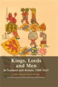 Kings, Lords and Men in Scotland and Britain, 1300-1625