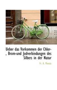 Ueber Das Vorkommen Der Chlor-, Brom-Und Jodverbindungen Des Silbers in Der Natur