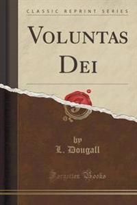 Voluntas Dei (Classic Reprint)