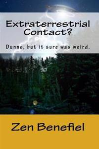 Extraterrestrial Contact?: Dunno, But It Sure Was Weird.