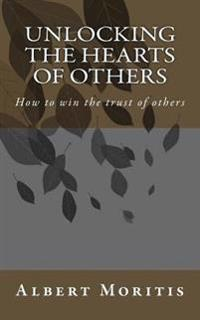 Unlocking the Hearts of Others: Winning the Trust of Others