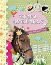 Stora ridskolan : allt om hästar, ridning och skötsel