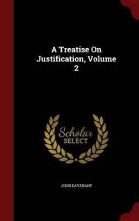 A Treatise on Justification, Volume 2