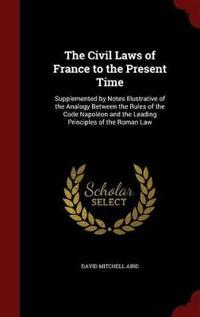 The Civil Laws of France to the Present Time