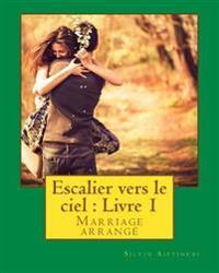 Escalier Vers Le Ciel: Livre 1: Marriage Arrangé