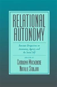 Relational Autonomy Feminist Perspectives on Autonomy, Agency, and the Social Self