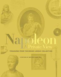 The Napoleon: A Private View: Treasures from the Bruno LeDoux Collection