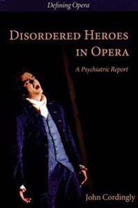 Disordered Heroes in Opera