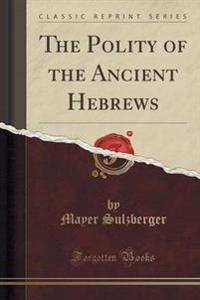 The Polity of the Ancient Hebrews (Classic Reprint)