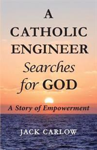 A Catholic Engineer Searches for God