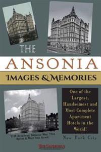 The Ansonia Images & Memories: One of the Largest, Handsomest and Most Complete Apartment Hotels in the World!