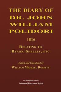 The Diary of Dr. John William Polidori, 1816, Relating to Byron, Shelley, Etc.
