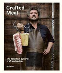 Crafted Meat: The New Meat Culture: Craft and Recipes