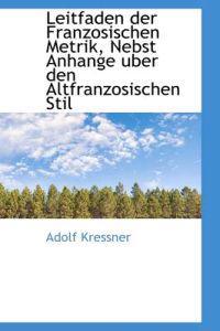 Leitfaden Der Franzosischen Metrik, Nebst Anhange Uber Den Altfranzosischen Stil
