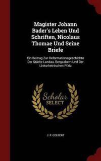 Magister Johann Bader's Leben Und Schriften, Nicolaus Thomae Und Seine Briefe